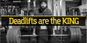 Deadlifts are The KING!