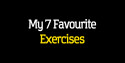 My 7 Favourite Exercises