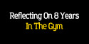 Reflecting On 8 Years In The Gym